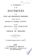 A summary of the doctrines of the Papal and Protestant churches  compiled from the decrees of General Councils  and the Articles and homilies of the Church of England