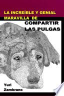 LA INCREIBLE Y GENIAL MARAVILLA DE COMPARTIR LAS PULGAS