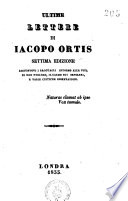 Ultime lettere di Iacopo Ortis aggiuntovi i ragguagli intorno alla vita di Ugo Foscolo  il carme sui Sepolcri e varie critiche e osservazioni
