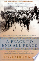 A Peace to End All Peace The Fall of the Ottoman Empire and the Creation of the Modern Middle East