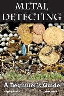 Metal Detecting  a Beginner s Guide