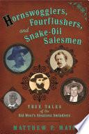 Hornswogglers  Fourflushers   Snake Oil Salesmen