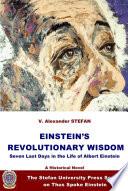 EINSTEIN S REVOLUTIONARY WISDOM  Seven Last Days in the Life of Albert Einstein  A Novel