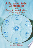 A Passover Seder Companion and Analytic Introduction to the Haggadah