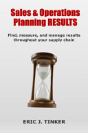 Sales and Operations Planning RESULTS / Paperback Edition: Find, Measure, and Manage Results Throughout Your Supply Chain