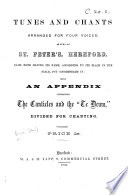 Tunes and Chants  Arranged for four voices  as sung at St  Peter s  Hereford     With an appendix containing the canticles and the Te Deum  divided for chanting   Edited by J  Venn   Book PDF