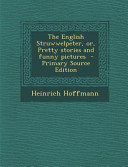 The English Struwwelpeter  Or  Pretty Stories and Funny Pictures   Primary Source Edition
