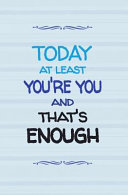 Today at Least You re You and That s Enough