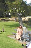 I Have Epilepsy So Let S Talk