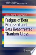 Fatigue of Beta Processed and Beta Heat treated Titanium Alloys