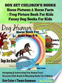 Box Set Children's Books: Horse Pictures & Horse Facts - Frog Picture Book For Kids - Funny Dog Books For Kids