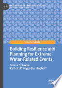 Building Resilience And Planning For Extreme Water-Related Events : toward and achieve resilience in the face of...