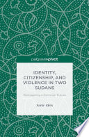 Identity  Citizenship  and Violence in Two Sudans  Reimagining a Common Future