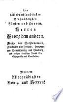 Kurz gefassete Geschichte aller Chur-Braunschweig-Lüneburgischen Regimenter zu Pferde und zu Fuß, welche bis auf das Jahr 1760 fortgesetzet, durch einen in Kupfer gestochenen und nach den Farben der Kleidung gemahlten ETAT der sämtl. Regimenter erläutert ist, und sowohl von den ehemaligen Regiments Inhabern, als auch von den Schlachten, Belagerungen, Scharmützeln [et]c. wo sich jedes Regiment besonders hervorgethan, zuverläßige Nachrichten enthält