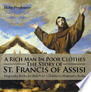 A Rich Man In Poor Clothes  The Story of St  Francis of Assisi   Biography Books for Kids 9 12   Children s Biography Books