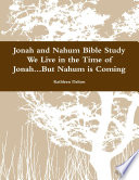 Jonah and Nahum Bible Study We Live in the Time of Jonah   But Nahum is Coming
