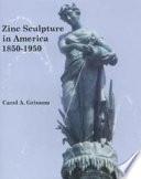 Zinc Sculpture in America, 1850-1950