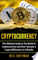 Cryptocurrency The Ultimate Guide To The World Of Cryptocurrency And How I Became A Crypto Millionaire In 6 Months Bitcoin Bitcoin Mining Cryptocurrency Trading And Blockchain Book