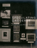 Speculating Daguerre : painter, printmaker, set designer, entrepreneur, inventor,...