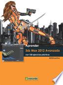 Aprender 3ds Max 2012 Avanzado con 100 ejercicios pr  cticos
