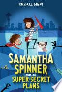 Samantha Spinner and the Super Secret Plans Book PDF