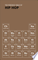 The Periodic Table Of HIP HOP : hydrogen to helium, here you'll find...