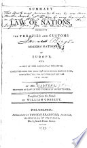 Summary of the Law of Nations  founded on the treaties and customs of the modern nations of Europe  with a list of the principal treaties  concluded since     1748   c      Translated from the French by W  Cobbett