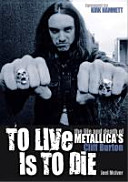 To Live Is to Die  The Life and Death of Metallica s Cliff Burton