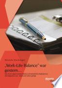 """""""Work-Life Balance"""" war gestern... Wie durch eigenverantwortliche und betriebliche Maßnahmen die Integration von Arbeit und Leben gelingt"""