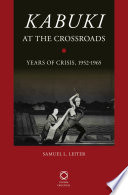 Kabuki At The Crossroads : account of japan's most famous traditional theatre as...