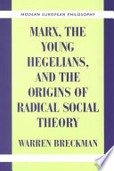 Marx  the Young Hegelians  and the Origins of Radical Social Theory