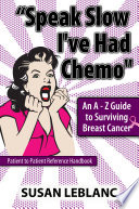 Speak Slow I ve Had Chemo  An A   Z Guide to Surviving Breast Cancer