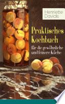 Praktisches Kochbuch f  r die gew  hnliche und feinere K  che  Vollst  ndige Ausgabe