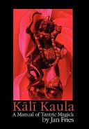 Kali Kaula   A Manual of Tantric Magick