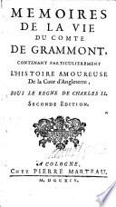 Memoires de la vie du comte de Grammont  contenant particulierement l histoire amoureuse de la cour d Angleterre  sous le regne de Charles II