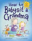 How To Babysit A Grandma : if you're lucky . . ....