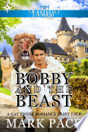 Bobby And The Beast A Gay Twink Romance Fairy Tale