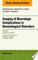 Imaging Of Neurologic Complications In Hematological Disorders An Issue Of Hematology Oncology Clinics Of North America E Book