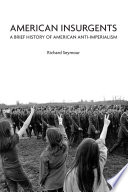 American Insurgents : the most authoritative historical analysis of its kind.