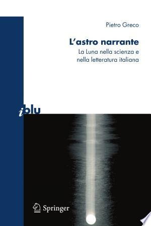 L'astro narrante: La Luna nella scienza e nella letteratura italiana - ISBN:9788847010994