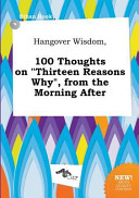Hangover Wisdom  100 Thoughts on Thirteen Reasons Why   from the Morning After