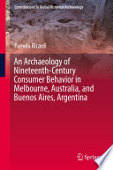 An Archaeology Of Nineteenth Century Consumer Behavior In Melbourne Australia And Buenos Aires Argentina