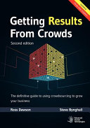 Getting Results from Crowds  Second Edition  The Definitive Guide to Using Crowdsourcing to Grow Your Business