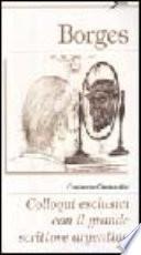 Borges  Colloqui esclusivi con il grande scrittore argentino