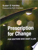 Prescription for Change for Doctors Who Want a Life Book PDF