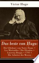 Das beste von Hugo: Der Glöckner von Notre Dame + Les Misérables / Die Elenden + Lucretia Borgia + 1793 + Die Arbeiter des Meeres (Vollständige deutsche Ausgaben)