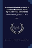A Handbook of the Practice of Forensic Medicine: Based Upon Personal Experience: The New Sydenham Society; V. 12, 16, 21, 26;