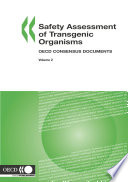Harmonisation of Regulatory Oversight in Biotechnology Safety Assessment of Transgenic Organisms, Volume 2 OECD Consensus Documents