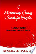 5 Relationship Saving Secrets for Couples: A Rescue Guide for Bad Communication
