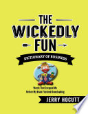 The Wickedly Fun Dictionary Of Business Words That Escaped Me Before My Brain Finished Downloading
